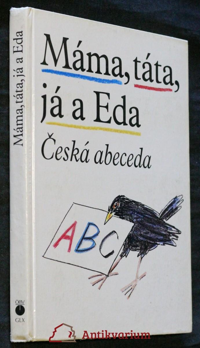 Máma, táta, já a Eda : česká abeceda s připojenou Malou čítankou a vloženým Klíčem