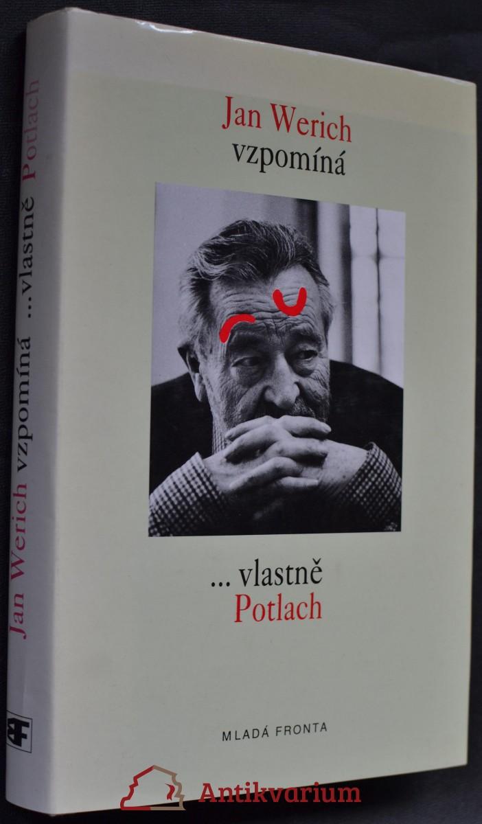 Jan Werich vzpomíná : -vlastně Potlach Potlac