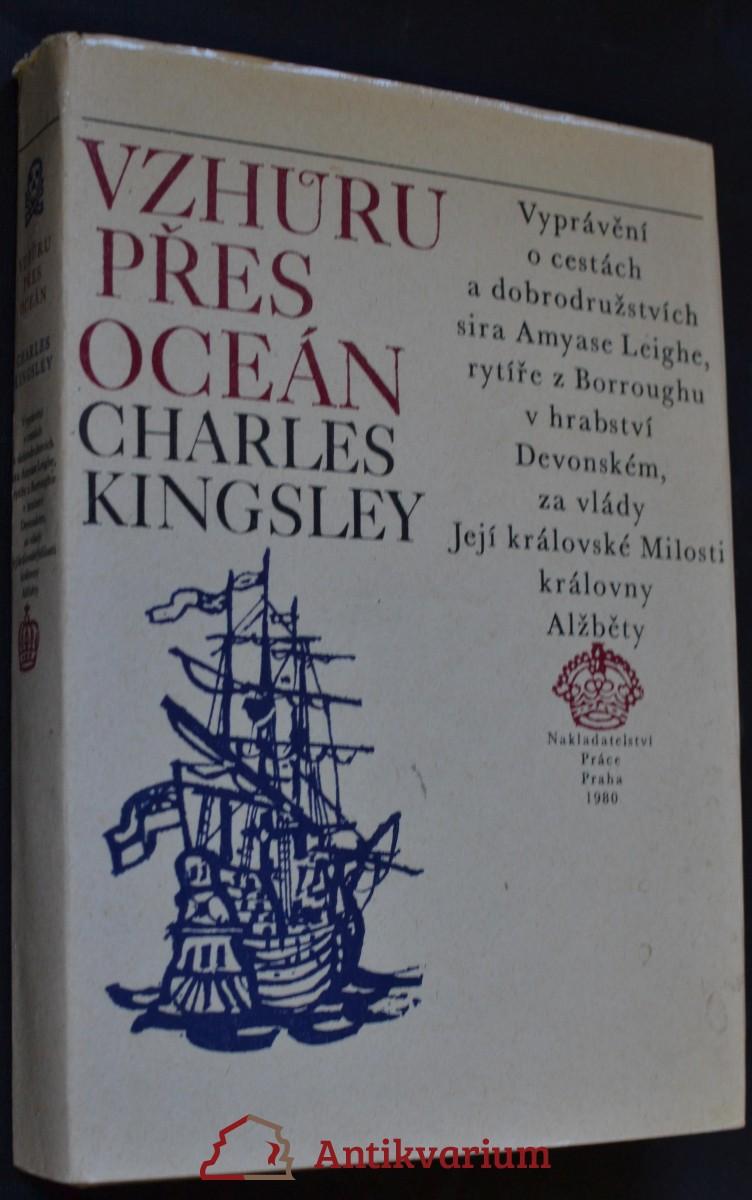Vzhůru přes oceán : [vyprávění o cestách a dobrodružstvích sira Amyase Leigha, rytíře z Borroughu v hrabství Devonském, za vlády Její královské milosti královny Alžběty]