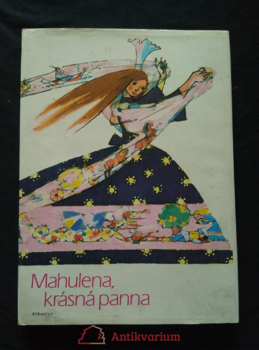 Mahulena, krásná panna - slovenské pohádky a pověsti (A4, Ocpl, 224 s., ob a il. A. Zábranský)