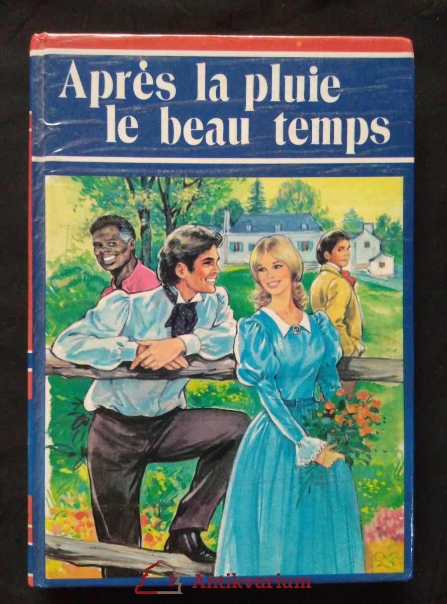 antikvární kniha Aprés la pluie le beau temps (lam, 126 s., il. P. Couronne)), neuveden