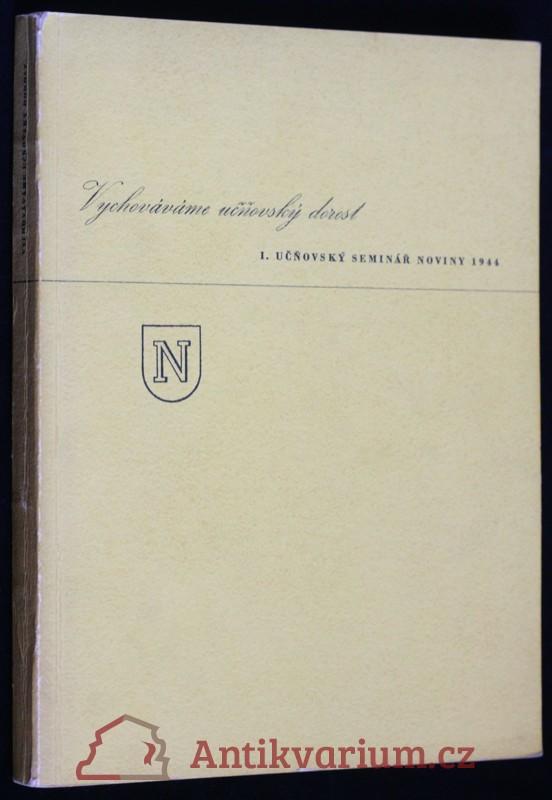 antikvární kniha Vychováváme učňovský dorost, 1. učňovský seminář noviny 1944, 1944