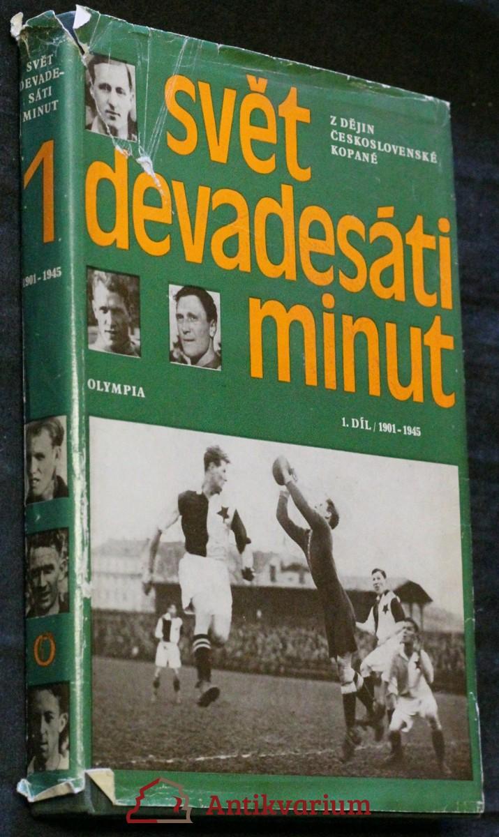 Svět devadesáti minut : z dějin československé kopané 1. díl/1901-1945