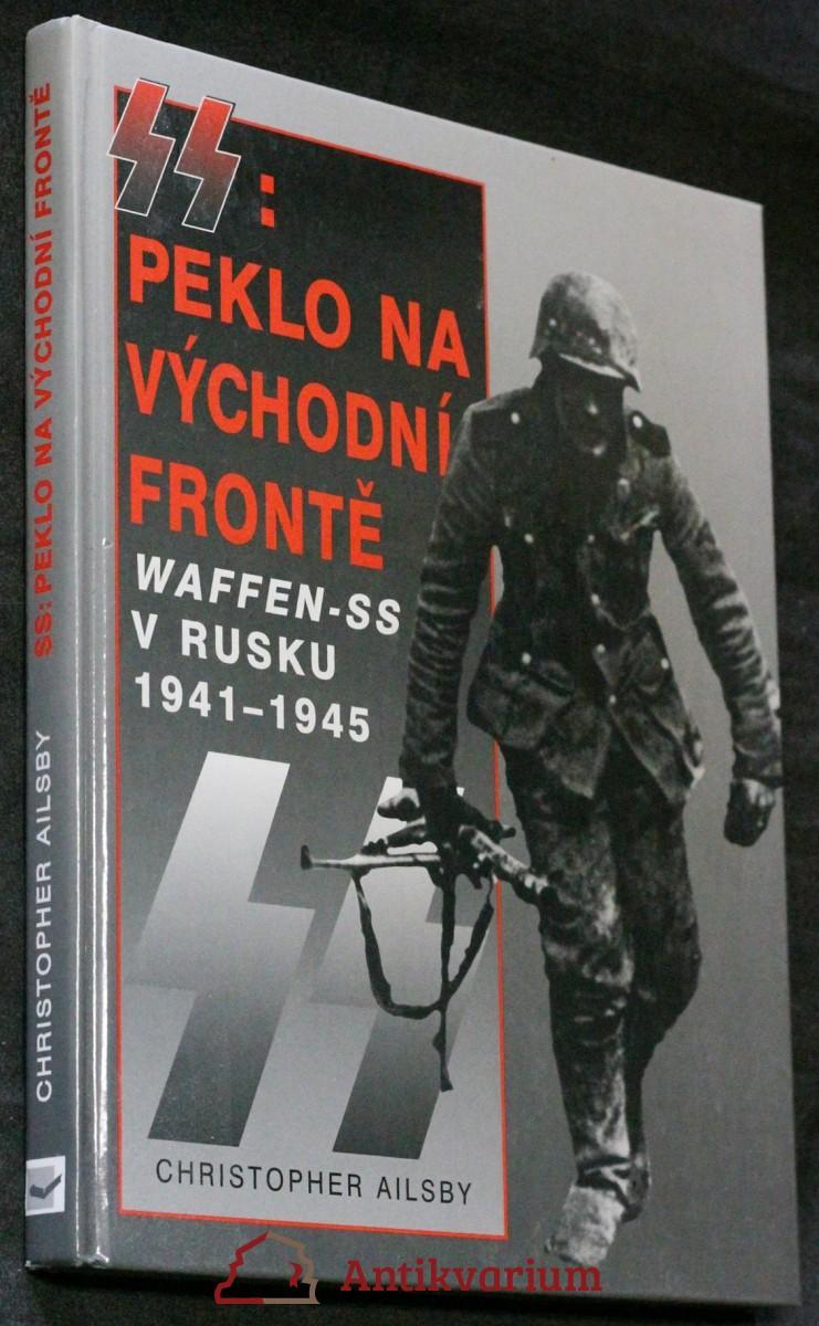 SS: peklo na východní frontě : válka Waffen-SS v Rusku 1941-1945