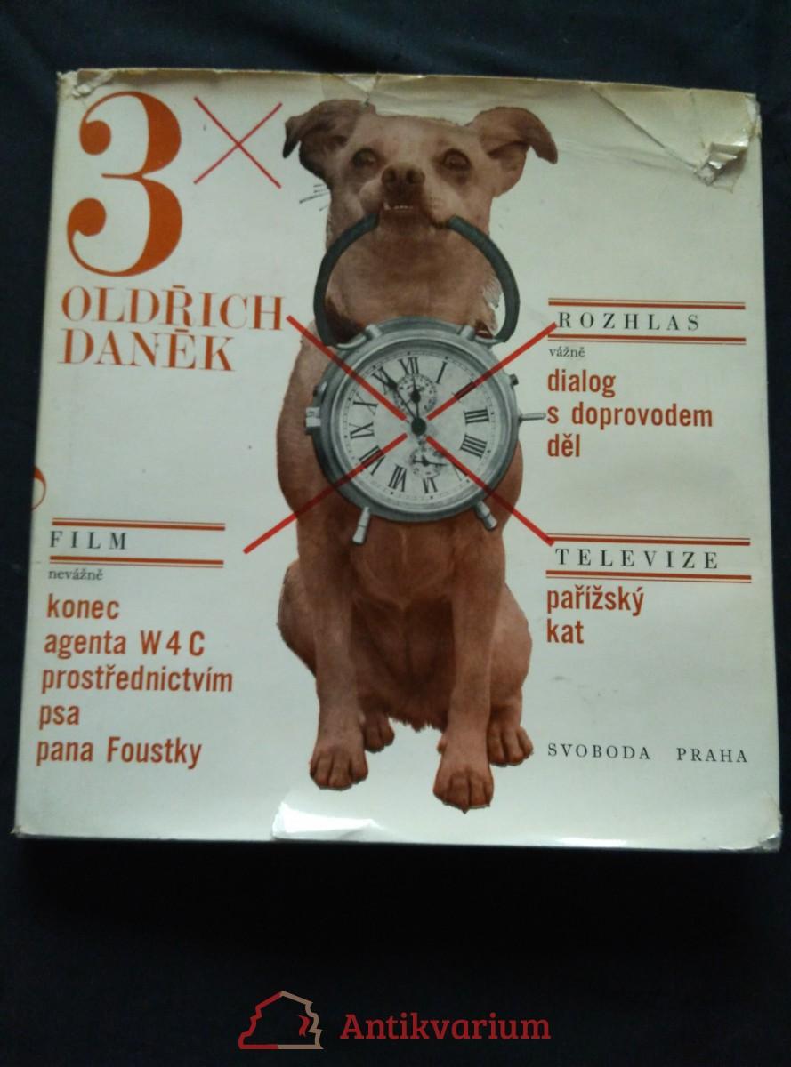 Konec agenta W4C prostřednictvím psa pana Foustky/ Dialog s doprovodem děl/ pařížský kat (Ocpl, 124 s, foto Pešan, Cetl)