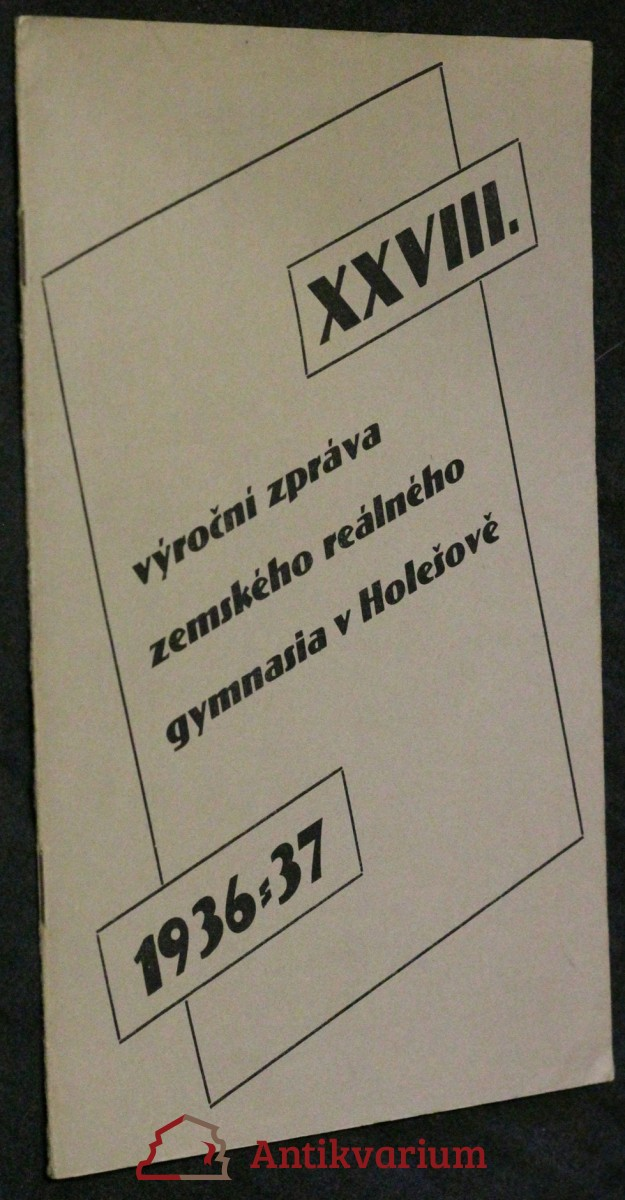 antikvární kniha XXVIII. výroční zpráva zemského reálného gymnasia v Holešově 1936-1937, 1937