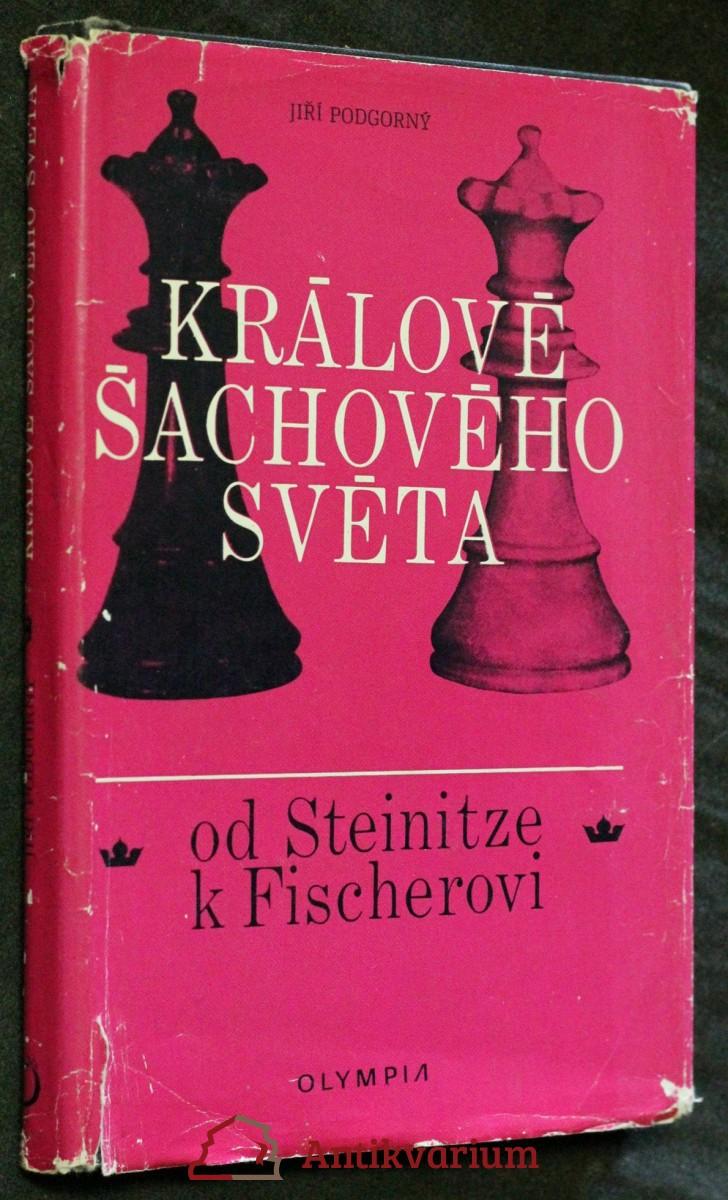 Králové šachového světa : od Steinitze k Fischerovi