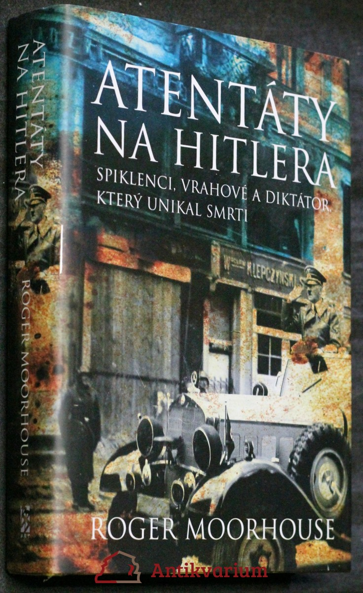 Atentáty na Hitlera : spiklenci, vrahové a diktátor, který unikal smrti