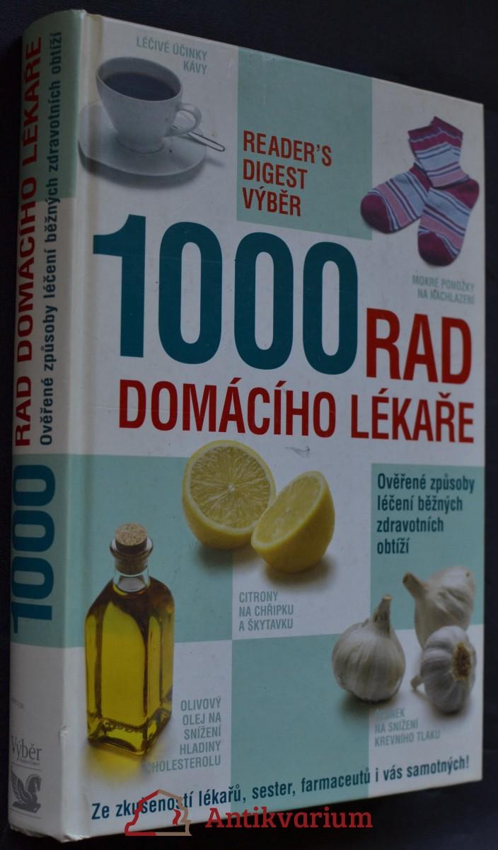 1000 rad domácího lékaře : ověřené způsoby léčení běžných zdravotních obtíží