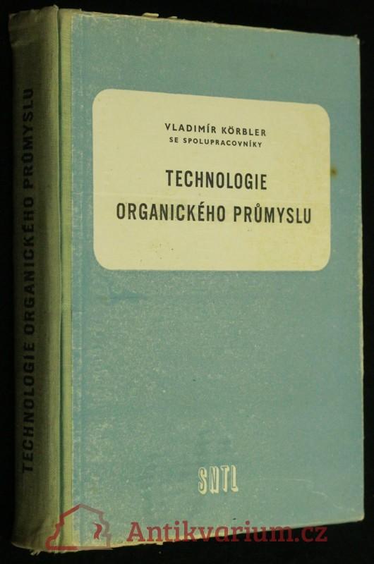 antikvární kniha Technologie organického průmyslu : Pomocná kniha pro 3. a 4. roč. prům. škol chemických, 1957