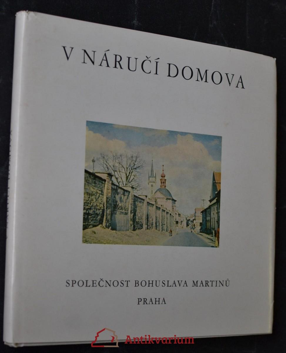 V náručí domova : sborník fotografií a článků o Bohuslavu Martinů