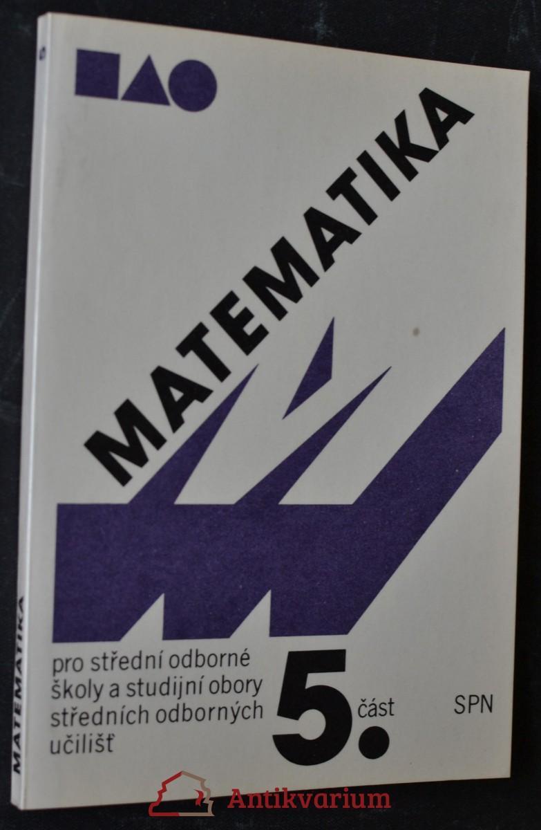 Matematika pro střední odborné školy a studijní obory středních odborných učilišť. Část 5