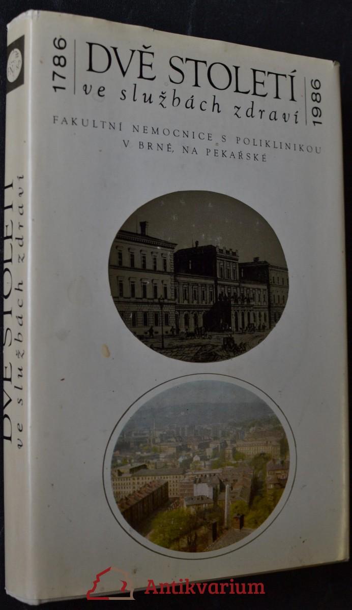 Dvě století ve službách zdraví : fakultní nemocnice s poliklinikou v Brně, na Pekařské : 1786-1986