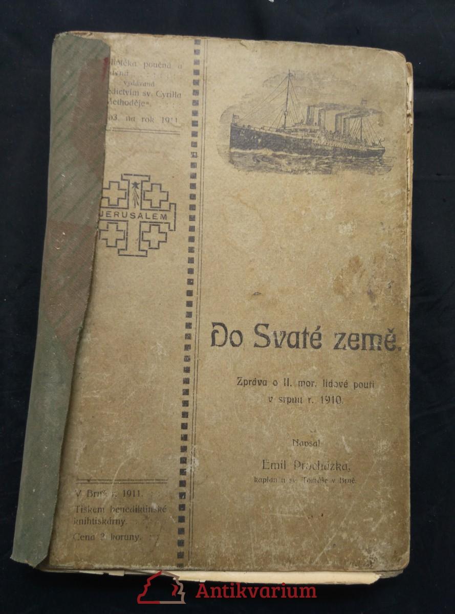Do svaté země - zpráva o druhé moravské lidové pouti v srpnu 1910 (Oppl,  438 s., 400 obr v textu)