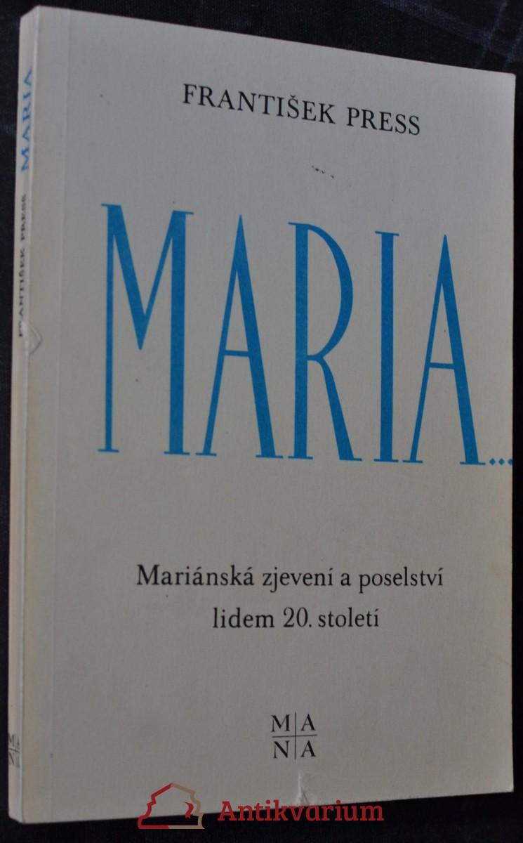 Maria... : Mariánská zjevení a poselství lidem 20. století