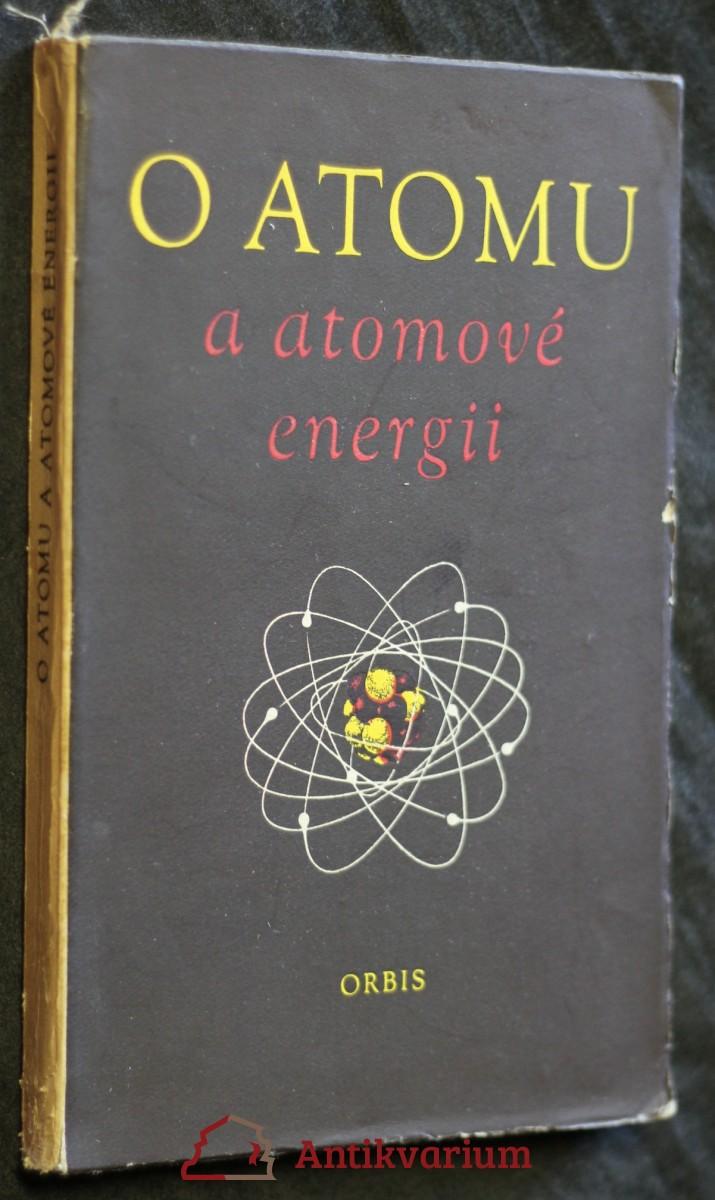 O atomu a atomové energii : sborník statí Rozhlasové university