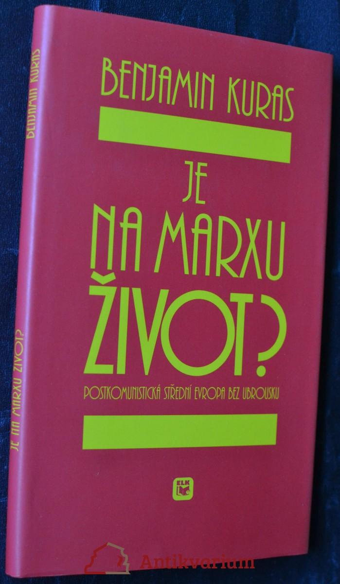 Je na Marxu život? : postkomunistická střední Evropa bez ubrousku