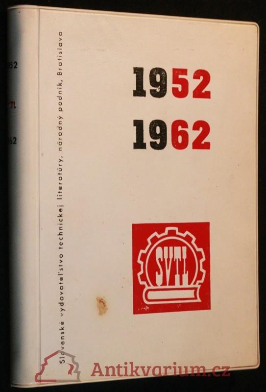 antikvární kniha Desať rokov Slovenského vydavateľstva technickej literatúry v Bratislave : jubilejný katalog 1952-1962, 1962