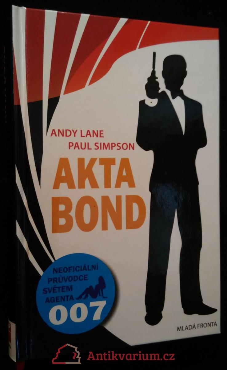 antikvární kniha Akta Bond : neoficiální průvodce po dobrodružstvích největšího tajného agenta světa : rozšířený a aktualizovaný, 2009