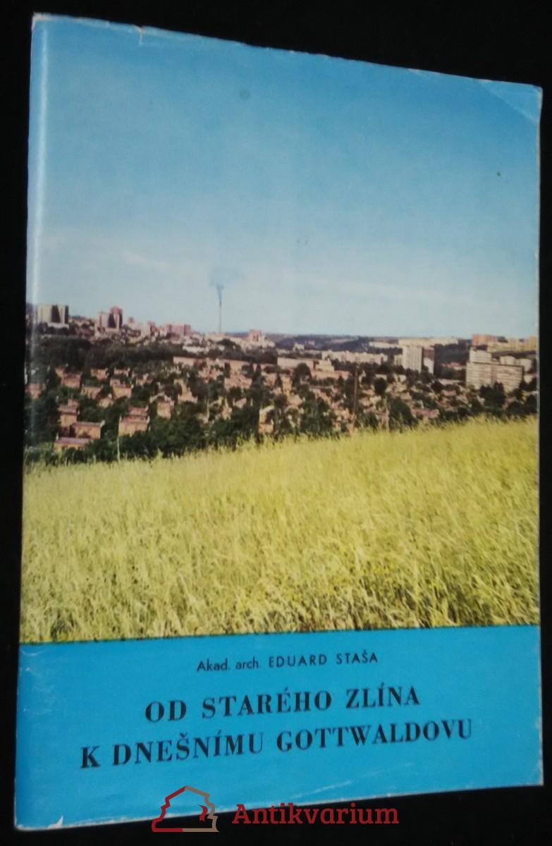 antikvární kniha Od starého Zlína k dnešnímu Gottwaldovu : Stručná historie stavebního vývoje města, 1986