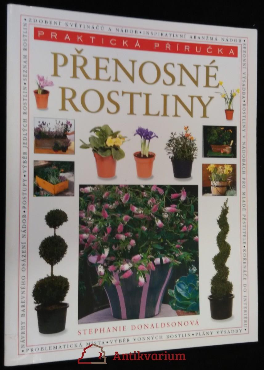antikvární kniha Přenosné rostliny : obrazový průvodce : praktické náměty pro osázení 150 krásných nádob všeho druhu, od závěsných košíků a okenních truhlíků po terakotové květináče a kamenné žlaby, 2004