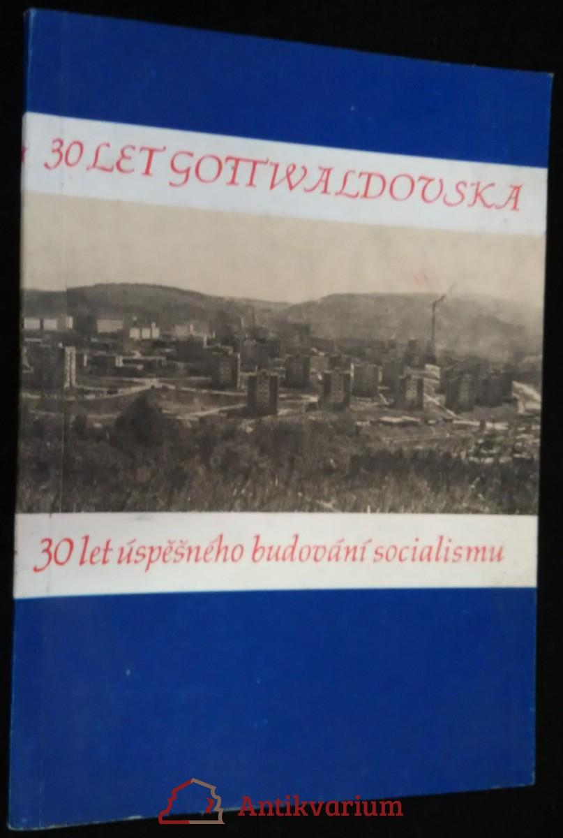 antikvární kniha 30 let Gottwaldovska, 30 let úspěšného budování socialismu, neuveden