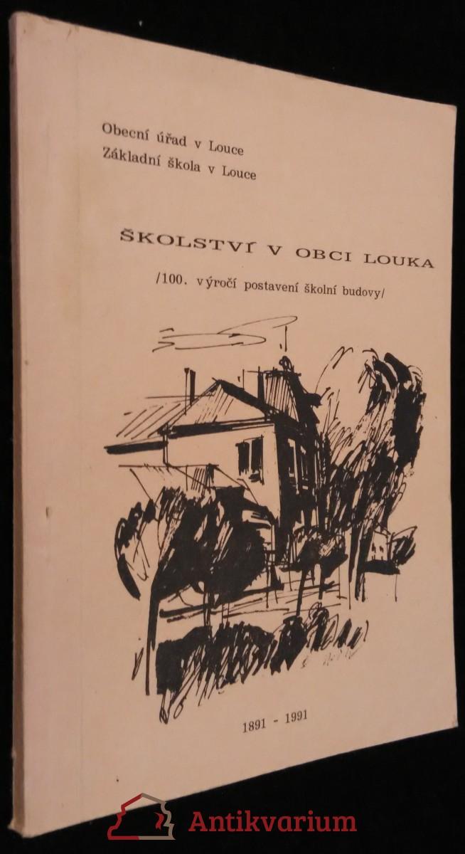 antikvární kniha Školství v obci Louka : příspěvek k 100. výročí postavení školní budovy, 1991