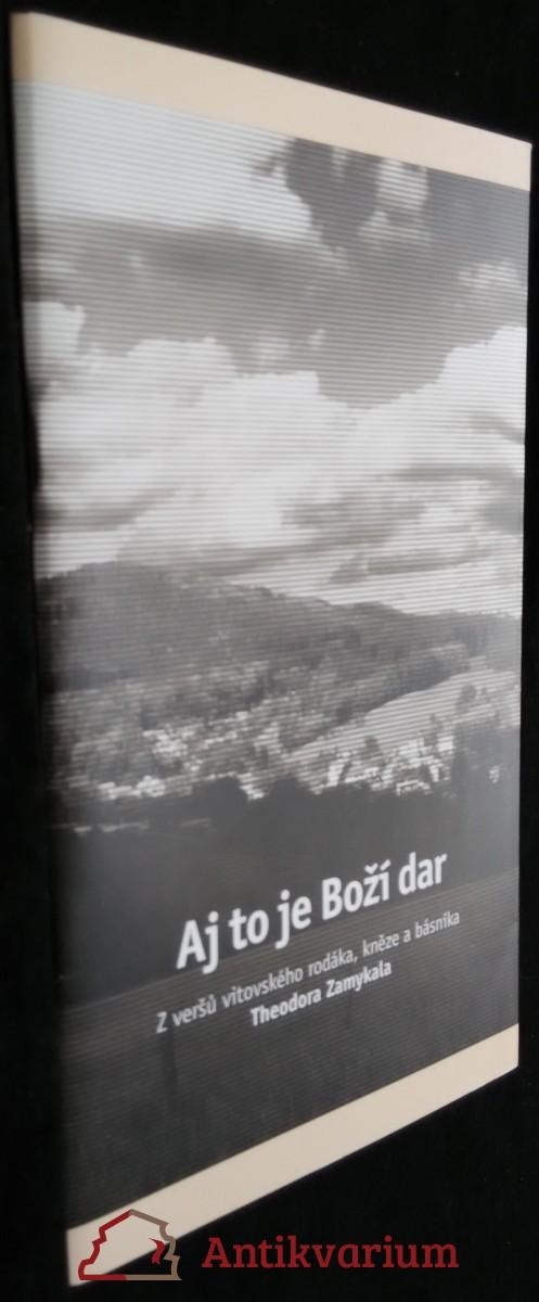 antikvární kniha Aj to je Boží dar : z veršů vitovského rodáka, kněze a básníka Theodora Zamykal, 2010