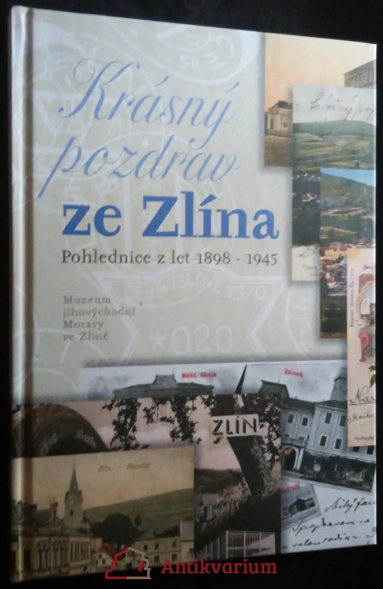 antikvární kniha Krásný pozdrav ze Zlína : pohlednice z let 1898-1945, 2004
