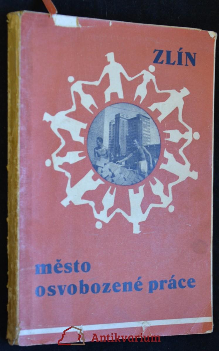 antikvární kniha Zlín: město osvobozené práce, neuveden