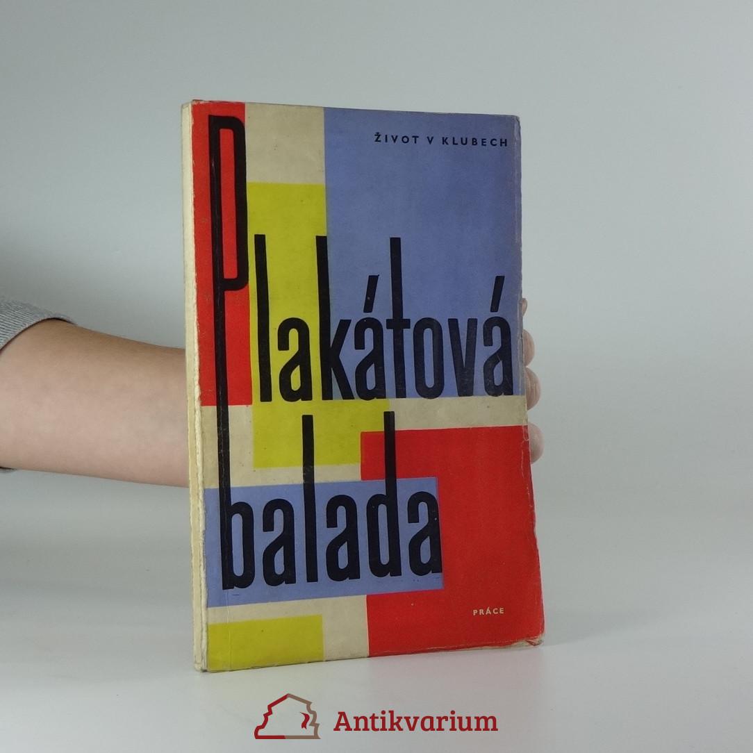antikvární kniha Plakátová balada : Sborník veršů, monologů, scének, skečů a písní pro estrádní skupiny, 1961