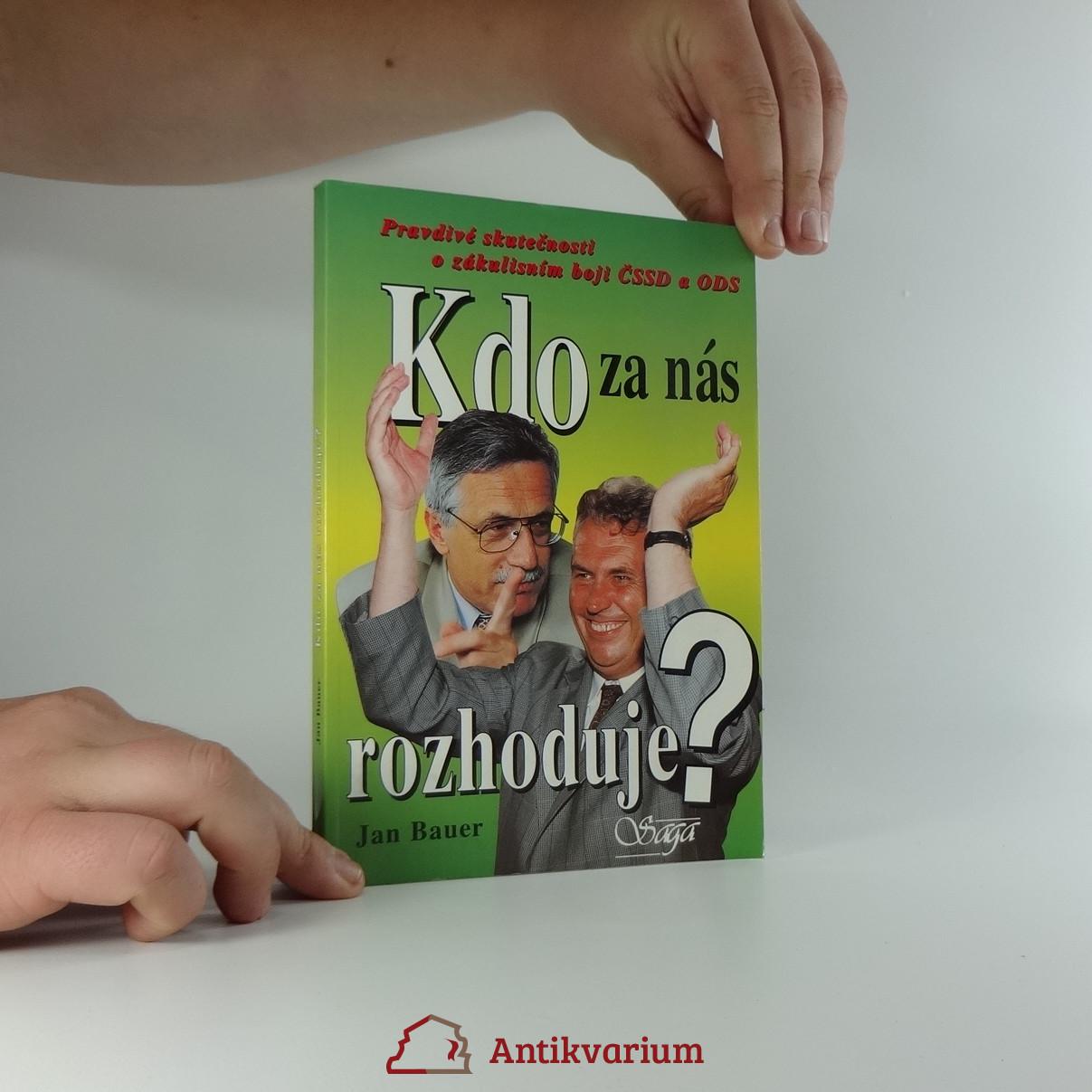antikvární kniha Kdo za nás rozhoduje? : pravdivé skutečnosti o zákulisním boji ČSSD a ODS, 1998