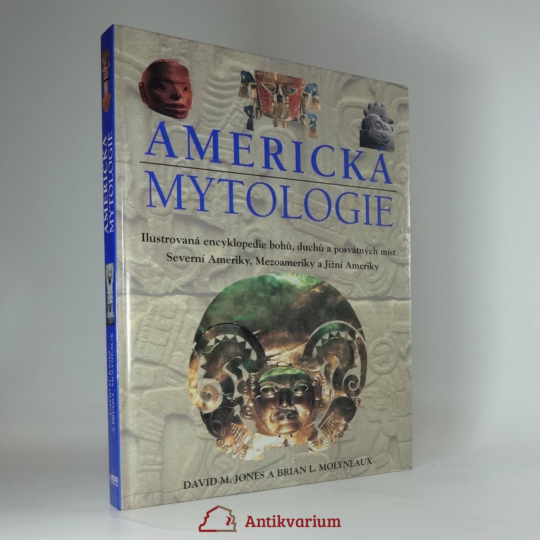 antikvární kniha Americká mytologie : ilustrovaná encyklopedie bohů, duchů a posvátných míst Severní Ameriky, Mezoameriky a Jižní Ameriky, 2002