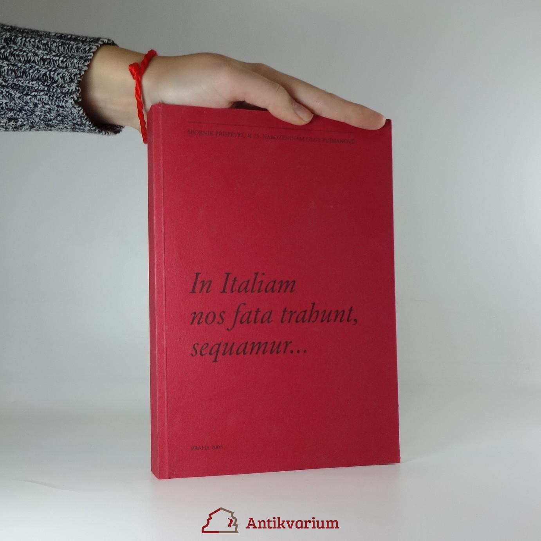 antikvární kniha In Italiam nos fata trahunt, sequamur... : sborník příspěvků k 75. narozeninám Olgy Pujmanové, 2003