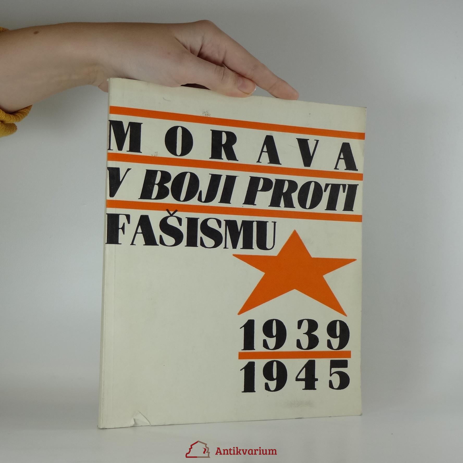 antikvární kniha Morava proti fašismu 1939-1945. Průvodce výstavou a katalog originálních exponátů., 1985