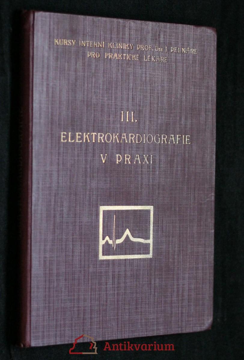 antikvární kniha Elektrokardiografie v praxi : Soubor rozprav při III. pokračovacím kursu interní kliniky prof. Pelnáře pro praktické lékaře 25. a 26. března 1933, 1933