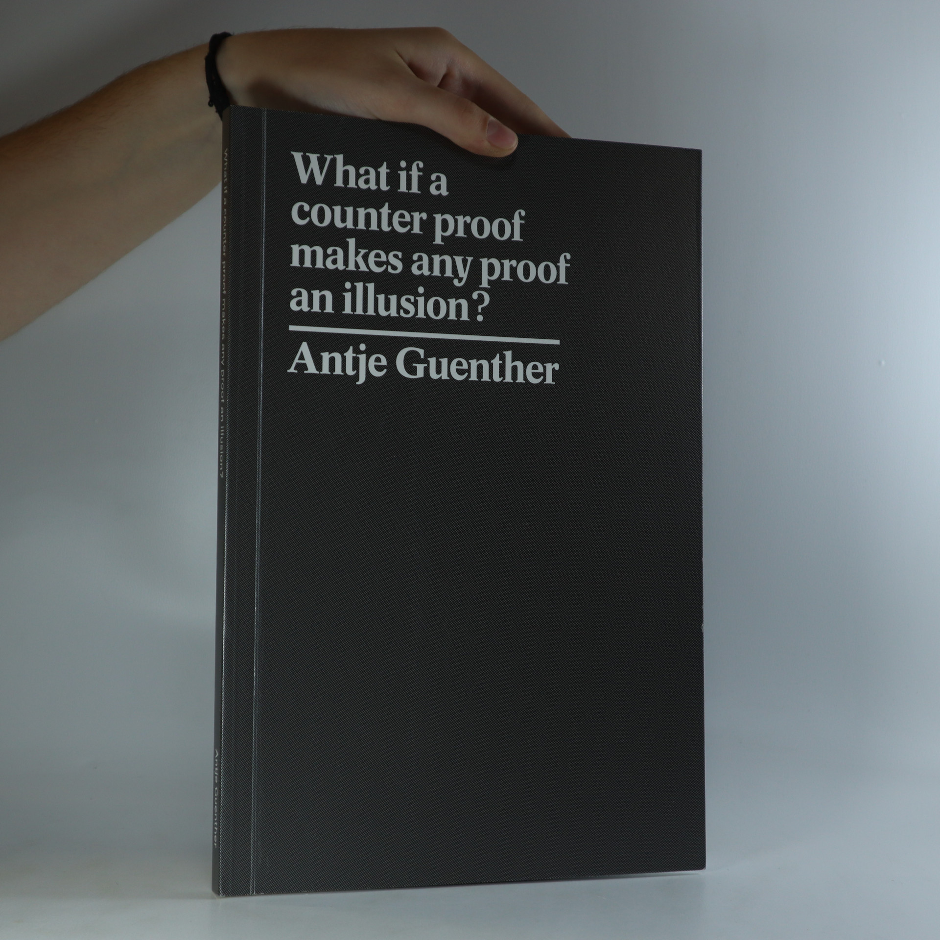 antikvární kniha What if a counter proof makes any proof an illusion?, 2016