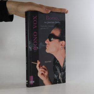 náhled knihy - Bono, ve jménu lásky. Neoficiální životopis zpěváka U2