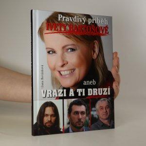 náhled knihy - Pravdivý příbeh Ivety Bartošové aneb Vrazi a ti druzí