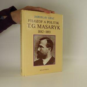 náhled knihy - Filozof a politik Tomáš Garrigue Masaryk 1882-1893. Příspěvek k životopisu