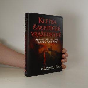náhled knihy - Kletba čachtické vražedkyně. Tajemství hrůzných činů hraběnky Báthoryové
