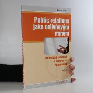 náhled knihy - Public relations jako ovlivňování mínění. Jak úspěšně ovlivňovat a nenechat se zmanipulovat
