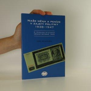 náhled knihy - Naše měna a peníze v zajetí politiky 1938-1947