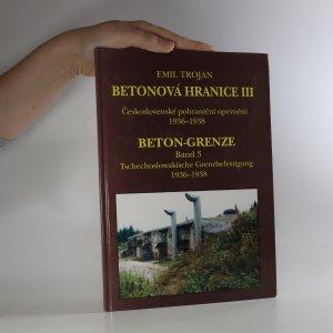 náhled knihy - Betonová hranice. III. díl, Československé pohraniční opevnění 1936-1938. Beton-Grenze. Band 3, Tschechoslowakische Grenzbefestigung 1936-1938