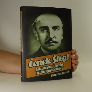náhled knihy - Čeněk Šlégl. Celoživotní jízda špatnými vlaky