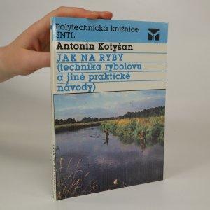 náhled knihy - Jak na ryby. Technika rybolovu a jiné praktické návody.