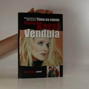 náhled knihy - Téma na román. Causa Karel a Vendula. Neautorizovaná výpověď.
