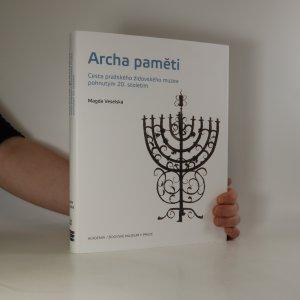 náhled knihy - Archa paměti. Cesta pražského židovského muzea pohnutým 20. stoletím