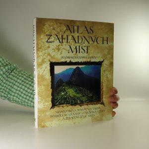 náhled knihy - Atlas záhadných míst. Nevysvětlená posvátná místa, symbolické krajiny, starověká města a ztracené země světa