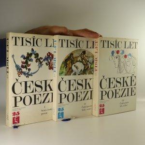 náhled knihy - Tisíc let české poezie. I, Stará česká poezie. II, Česká poezie XIX. století. III, Česká poezie XX. století (3 svazky)